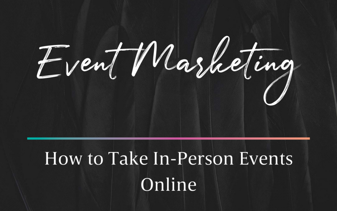 Event Marketing – How to Take In-Person Events Online