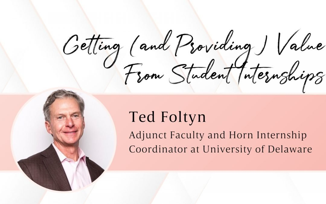 Getting (and Providing) Value from Student Internships with Ted Folytn