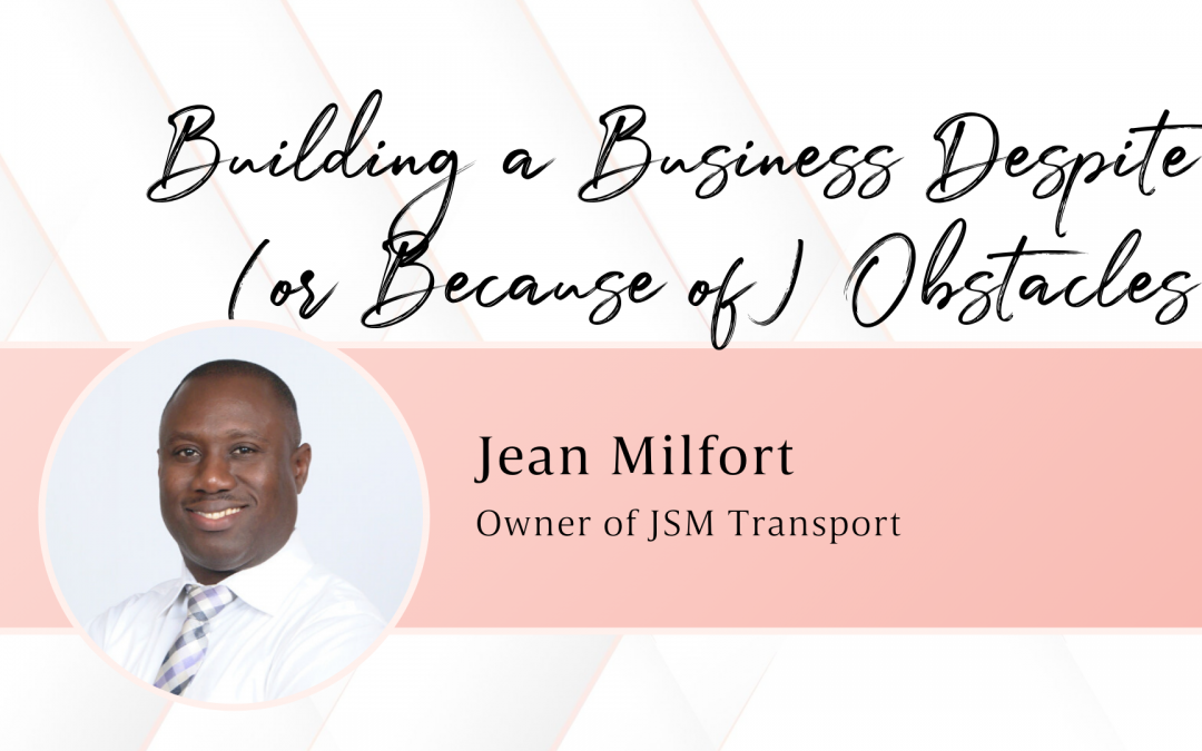 Building a Business & Overcoming Obstacles with Jean Milfort